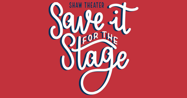 save it for the stage