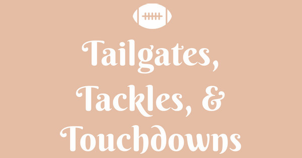 Tailgates, tackles, & football