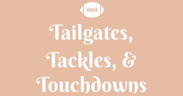 Tailgates, tackles, & football