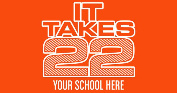 It Takes 22