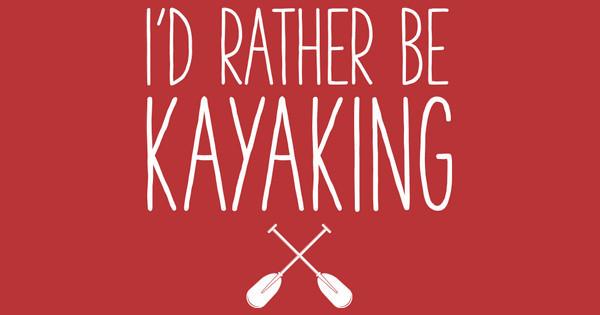 I'd Rather Be Kayaking