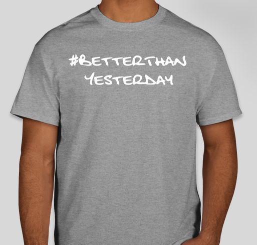 #BetterThanYesterday Fundraiser - unisex shirt design - front