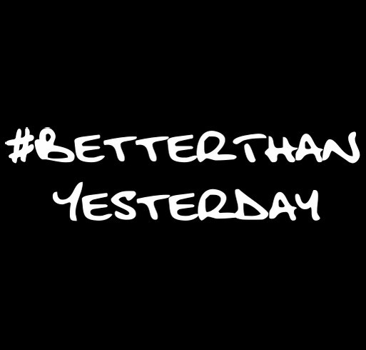#BetterThanYesterday shirt design - zoomed