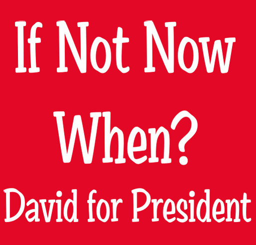 Save the World! Vote David for President shirt design - zoomed
