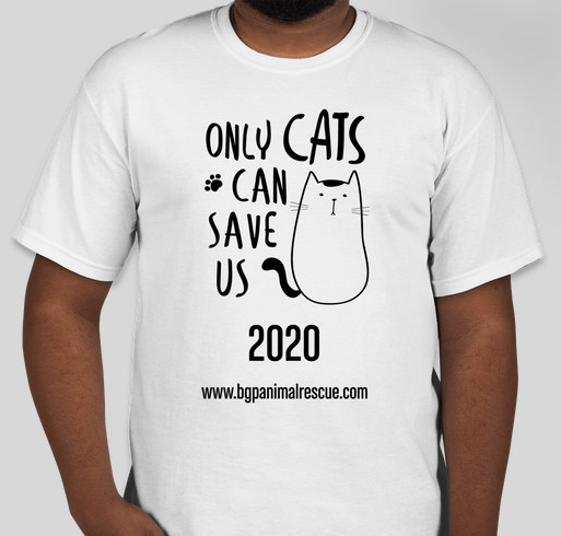 Only Cats can Save 2020 and only YOU can save Cats and Kittens in 2020 and beyond! Fundraiser - unisex shirt design - front