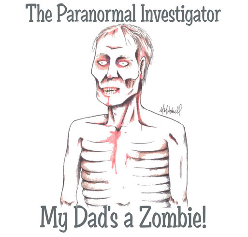 The Paranormal Investigator - My Dad's a Zombie! shirt design - zoomed