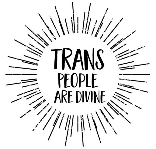 Trans People Are Divine shirt design - zoomed