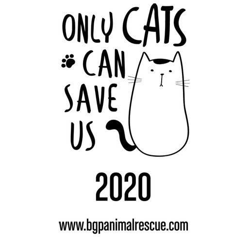 Only Cats can Save 2020 and only YOU can save Cats and Kittens in 2020 and beyond! shirt design - zoomed