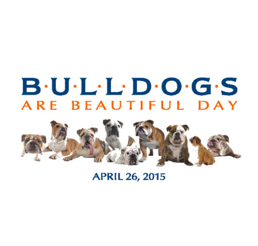 Bulldogs Are Beautiful Day 2015 shirt design - zoomed