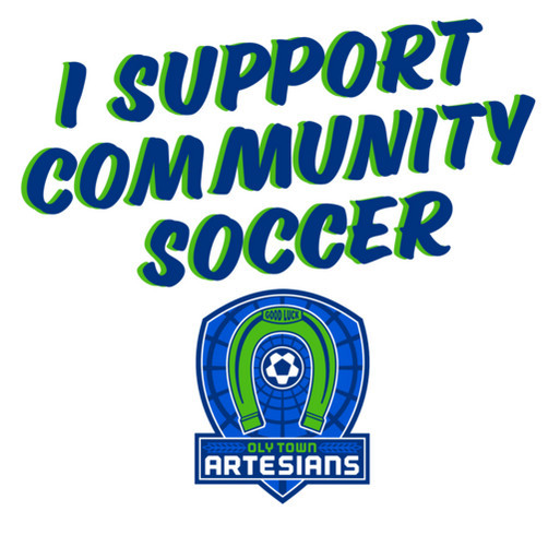 I Support Community Soccer - Oly Town Artesians shirt design - zoomed