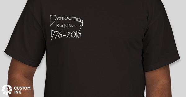 46e3c9f2 RIP Democracy Custom Ink Fundraising