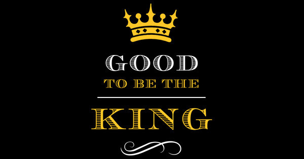 Good to be the King