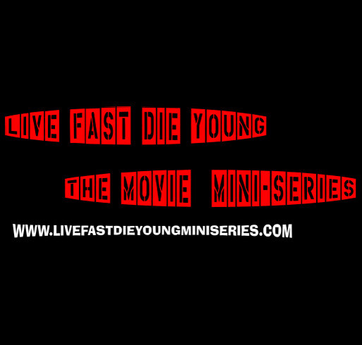 live fast die young movie miniseries custom ink fundraising