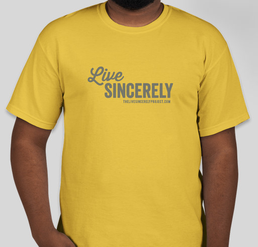 The Live Sincerely Project T-shirts Fundraiser - unisex shirt design - front