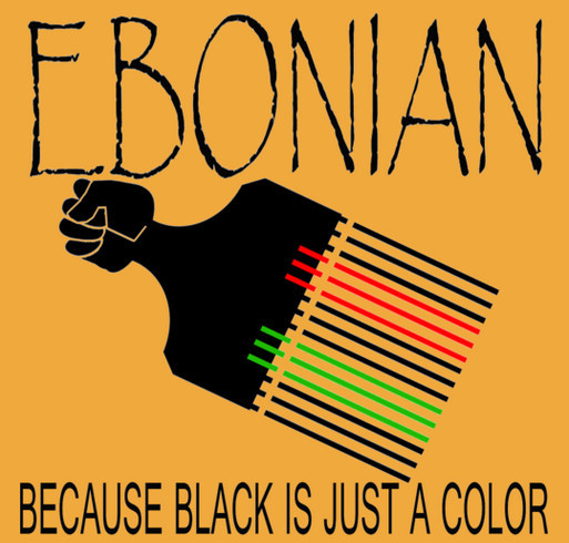 EBONIAN...BECAUSE BLACK IS JUST A COLOR! shirt design - zoomed