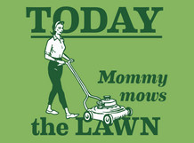 Mommy mows the lawn