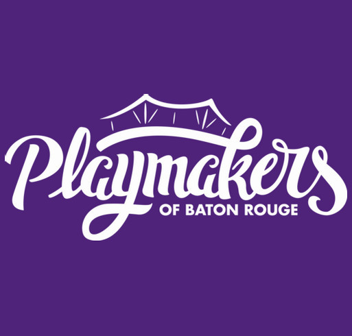 Playmakers Of Baton Rouge Summer T Shirt Drive Booster