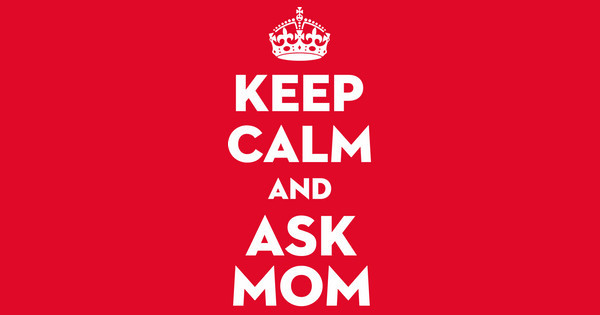 Keep Calm Ask Mom
