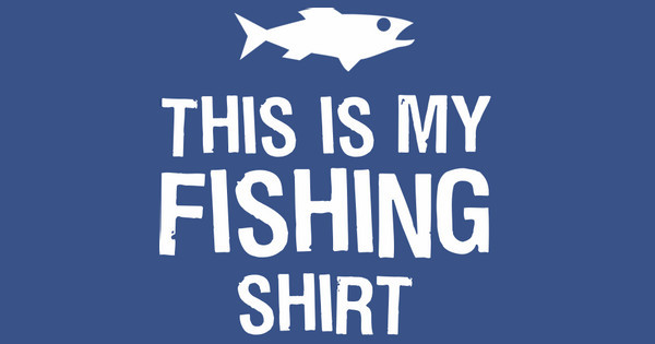 This is My Fishing Shirt