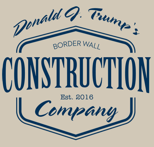 Donald J Trump Border Wall Construction Company T Shirt