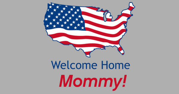 Welcome Home Mommy!