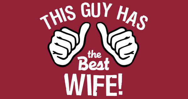 This Guy...Best Wife