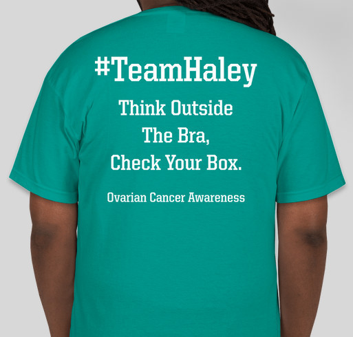 Team haley ovarian cancer awareness custom ink fundraising for Ovarian cancer awareness t shirts