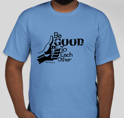 Be Good To Each Other - Phil Stacey Fundraiser - unisex shirt design - back