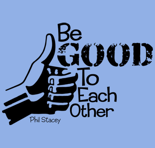 Be Good To Each Other - Phil Stacey shirt design - zoomed