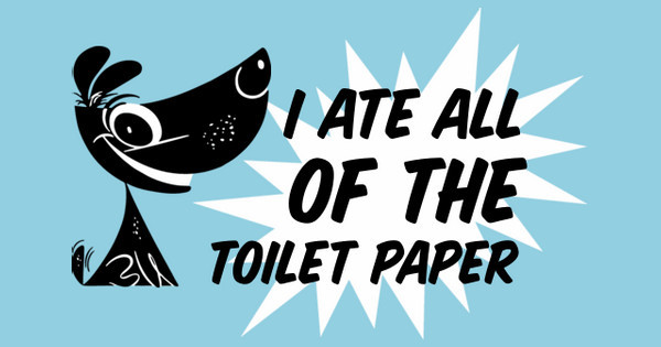 I Ate All of the Toilet Paper