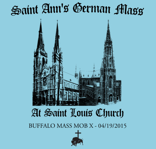 Buffalo Mass Mob X for Saint Ann's Annual German Mass shirt design - zoomed