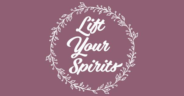 Lift Your Spirits