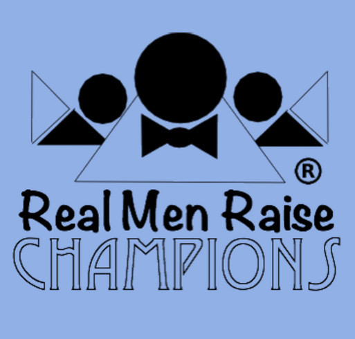 Real Men Raise CHAMPIONS Campaign shirt design - zoomed